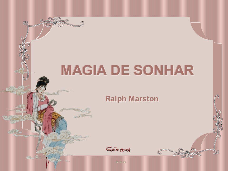 MAGIA DE SONHAR Ralph Marston MAGIA DE SONHAR