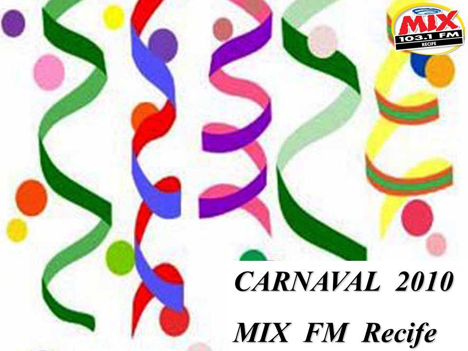CARNAVAL: Carnaval 2010 é na Rádio MIX FM, vamos celebrar juntos esta grande festa popular, iniciando nossa cobertura com as prévias já consagradas pelos foliões Pernambucanos, Balmasquê, Baile Municipal, E Enquanto Isso Na Sala de Justiça etc.