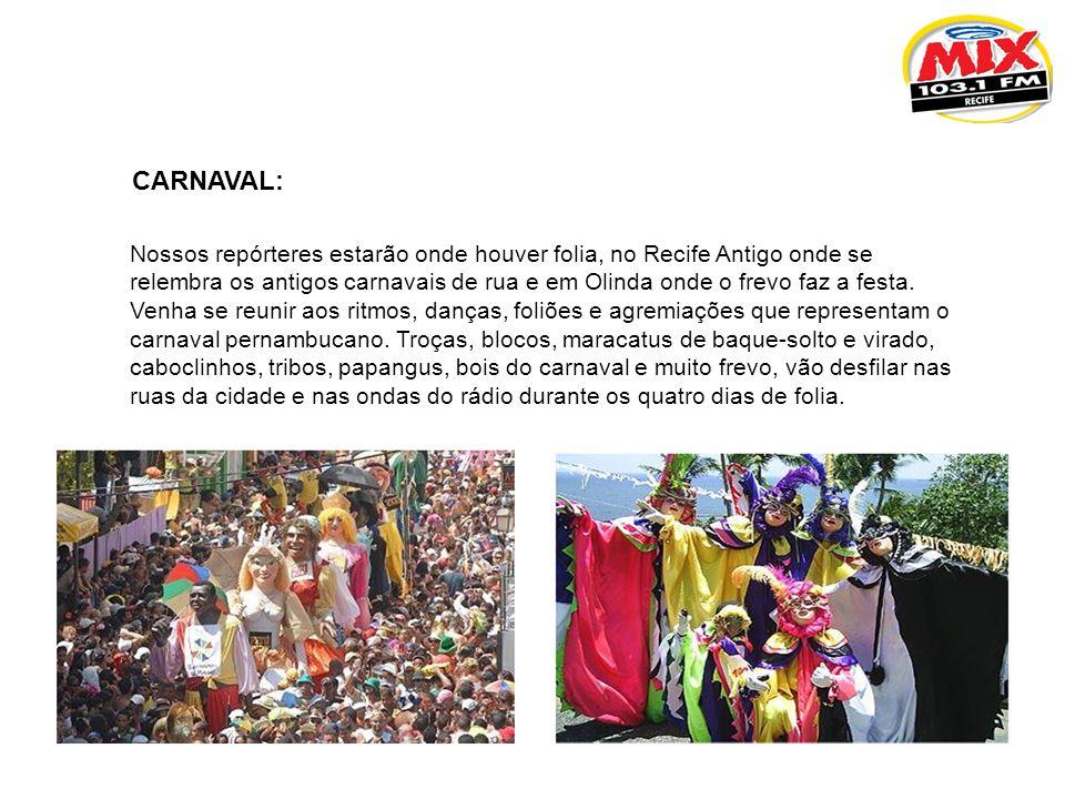 CARNAVAL: Nossos repórteres estarão onde houver folia, no Recife Antigo onde se relembra os antigos carnavais de rua e em Olinda onde o frevo faz a fe