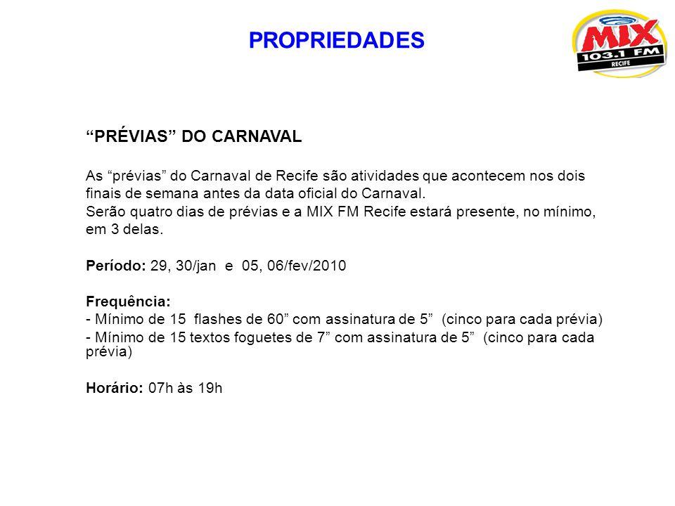 PRÉVIAS DO CARNAVAL As prévias do Carnaval de Recife são atividades que acontecem nos dois finais de semana antes da data oficial do Carnaval. Serão q