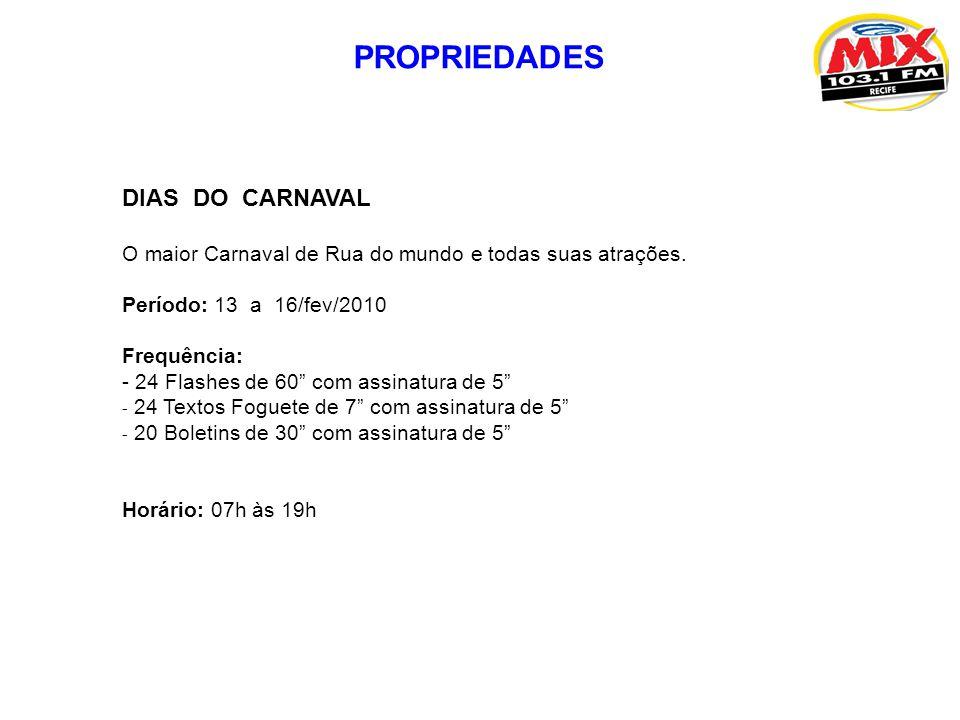 DIAS DO CARNAVAL O maior Carnaval de Rua do mundo e todas suas atrações. Período: 13 a 16/fev/2010 Frequência: - 24 Flashes de 60 com assinatura de 5