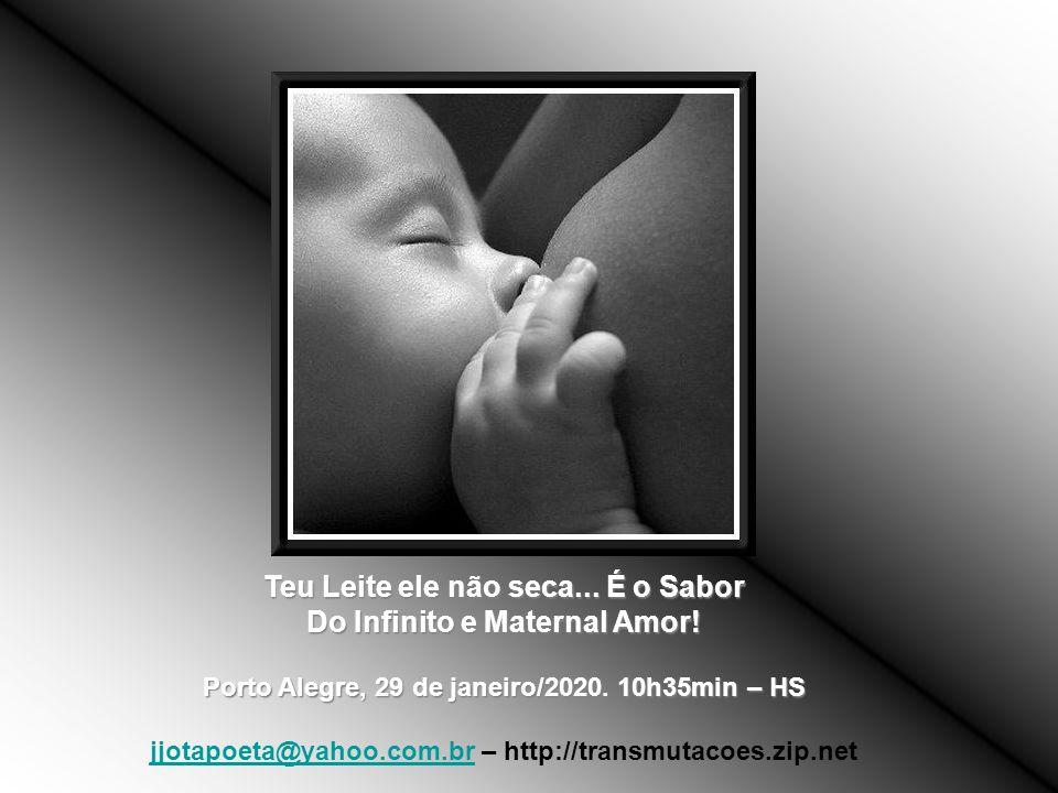 Teu Leite ele não seca...É o Sabor Do Infinito e Maternal Amor.