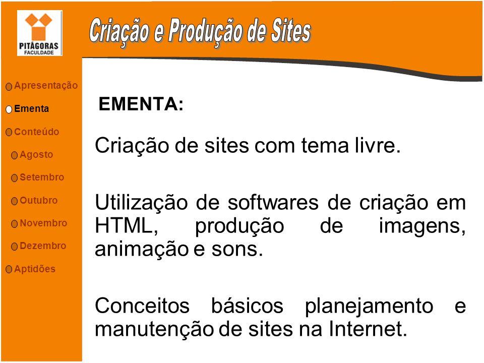 EMENTA: Criação de sites com tema livre. Utilização de softwares de criação em HTML, produção de imagens, animação e sons. Conceitos básicos planejame