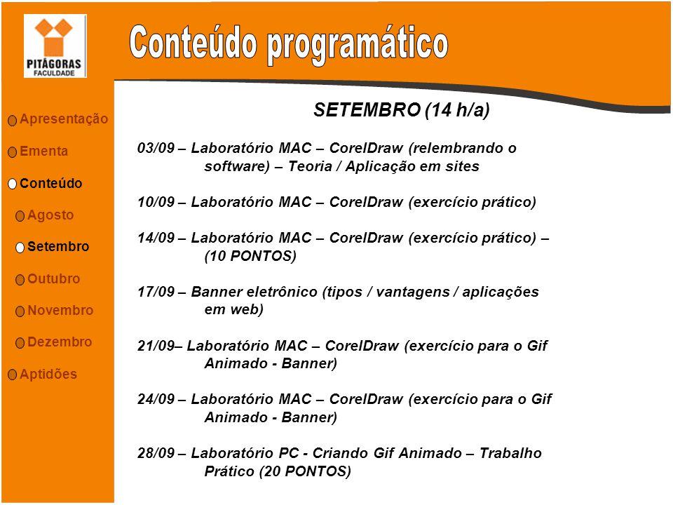 SETEMBRO (14 h/a) 03/09 – Laboratório MAC – CorelDraw (relembrando o software) – Teoria / Aplicação em sites 10/09 – Laboratório MAC – CorelDraw (exer
