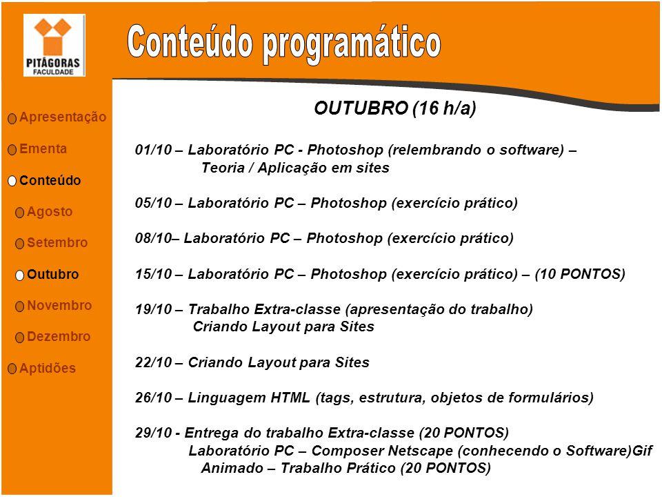 OUTUBRO (16 h/a) 01/10 – Laboratório PC - Photoshop (relembrando o software) – Teoria / Aplicação em sites 05/10 – Laboratório PC – Photoshop (exercíc