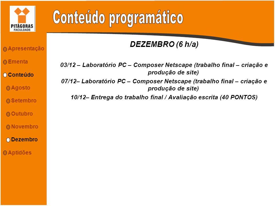 DEZEMBRO (6 h/a) 03/12 – Laboratório PC – Composer Netscape (trabalho final – criação e produção de site) 07/12– Laboratório PC – Composer Netscape (t