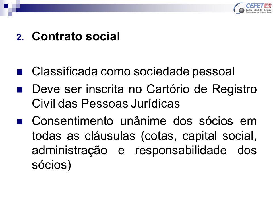 2. Contrato social Classificada como sociedade pessoal Deve ser inscrita no Cartório de Registro Civil das Pessoas Jurídicas Consentimento unânime dos