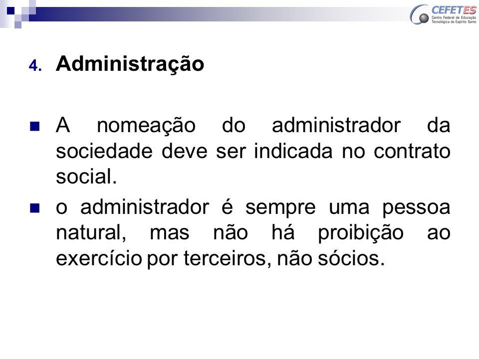 4. Administração A nomeação do administrador da sociedade deve ser indicada no contrato social. o administrador é sempre uma pessoa natural, mas não h