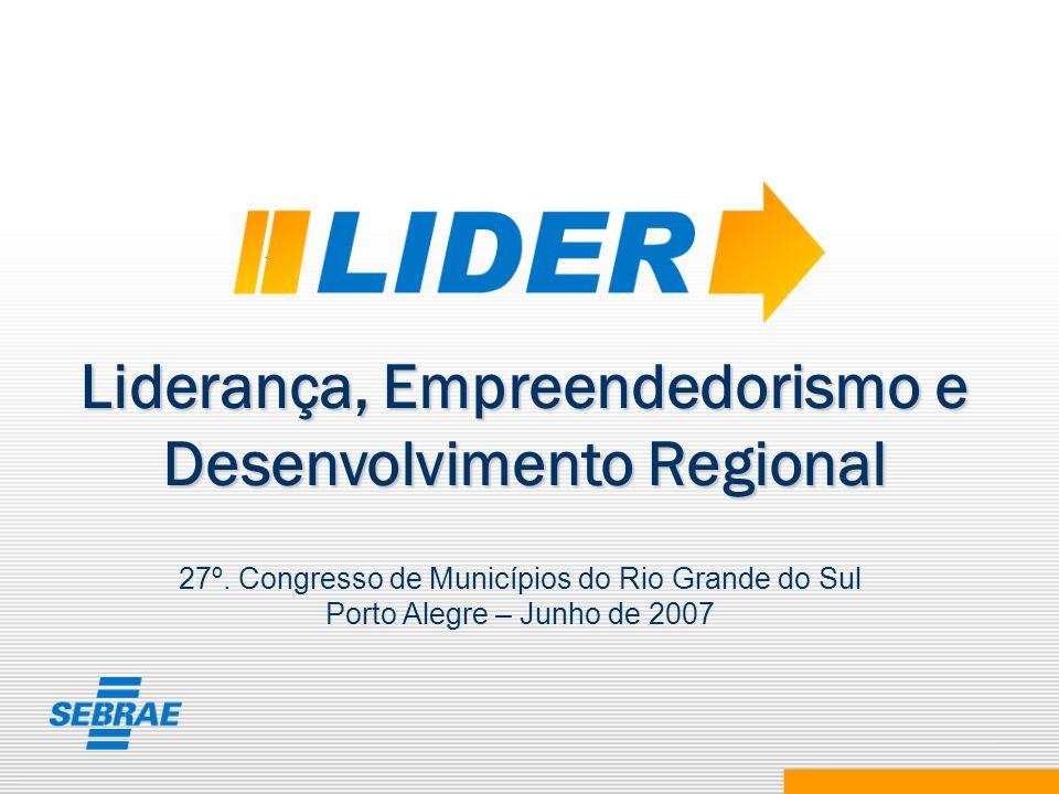 Liderança, Empreendedorismo e Desenvolvimento Regional 27º. Congresso de Municípios do Rio Grande do Sul Porto Alegre – Junho de 2007