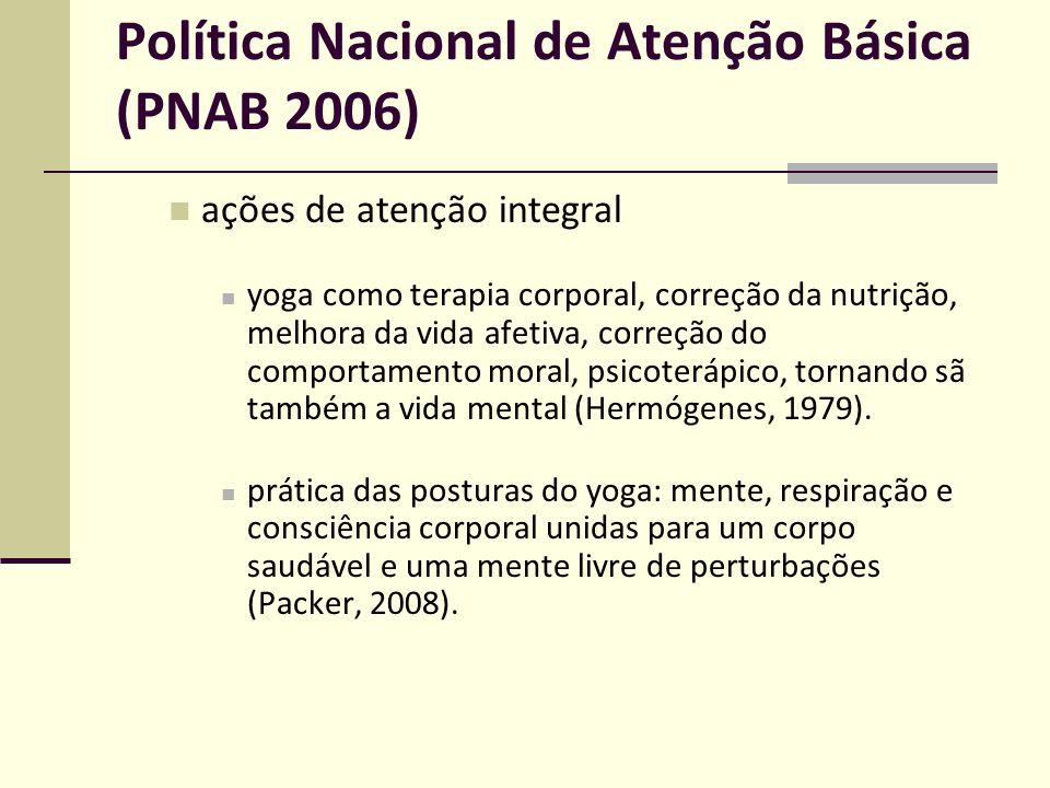 Política Nacional de Atenção Básica (PNAB 2006) ações de atenção integral yoga como terapia corporal, correção da nutrição, melhora da vida afetiva, c