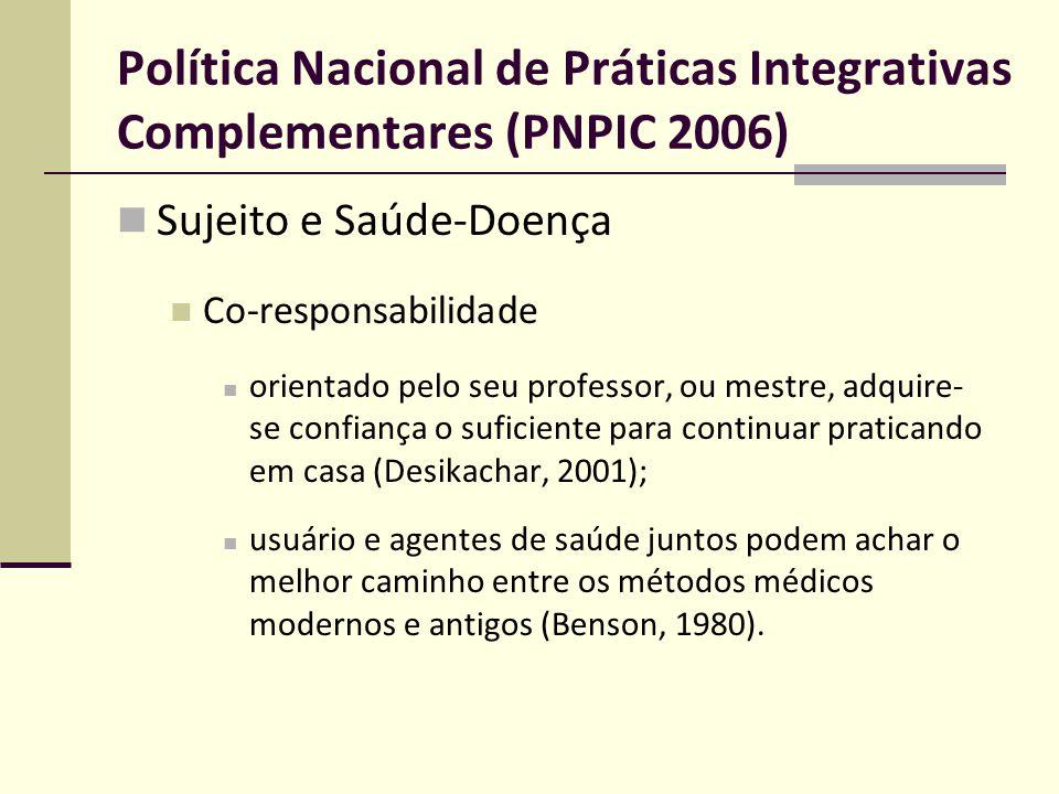 Política Nacional de Práticas Integrativas Complementares (PNPIC 2006) Sujeito e Saúde-Doença Co-responsabilidade orientado pelo seu professor, ou mes
