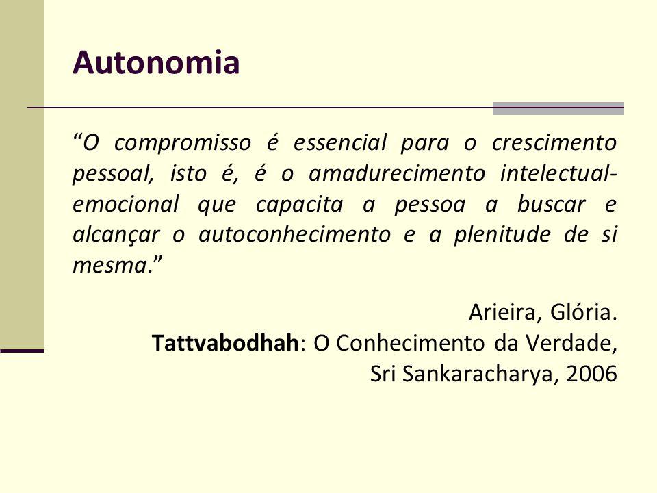 Autonomia O compromisso é essencial para o crescimento pessoal, isto é, é o amadurecimento intelectual- emocional que capacita a pessoa a buscar e alc