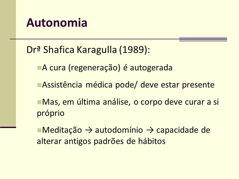 Autonomia Drª Shafica Karagulla (1989): A cura (regeneração) é autogerada Assistência médica pode/ deve estar presente Mas, em última análise, o corpo