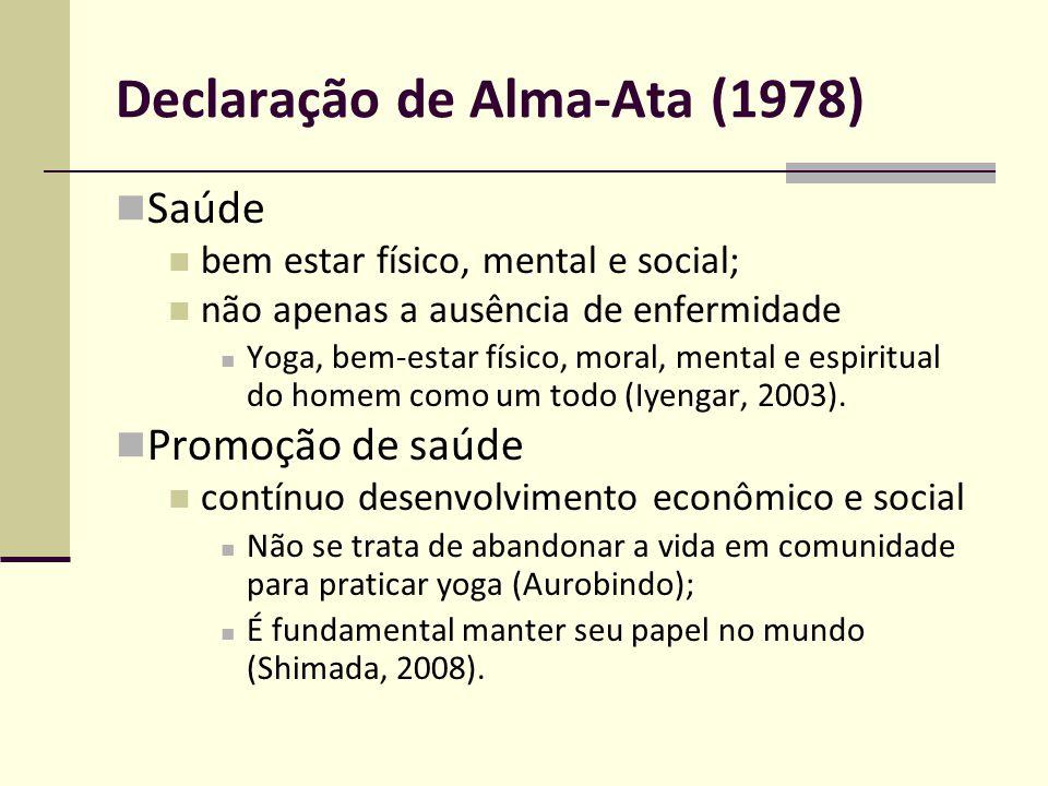 Declaração de Alma-Ata (1978) Saúde bem estar físico, mental e social; não apenas a ausência de enfermidade Yoga, bem-estar físico, moral, mental e es