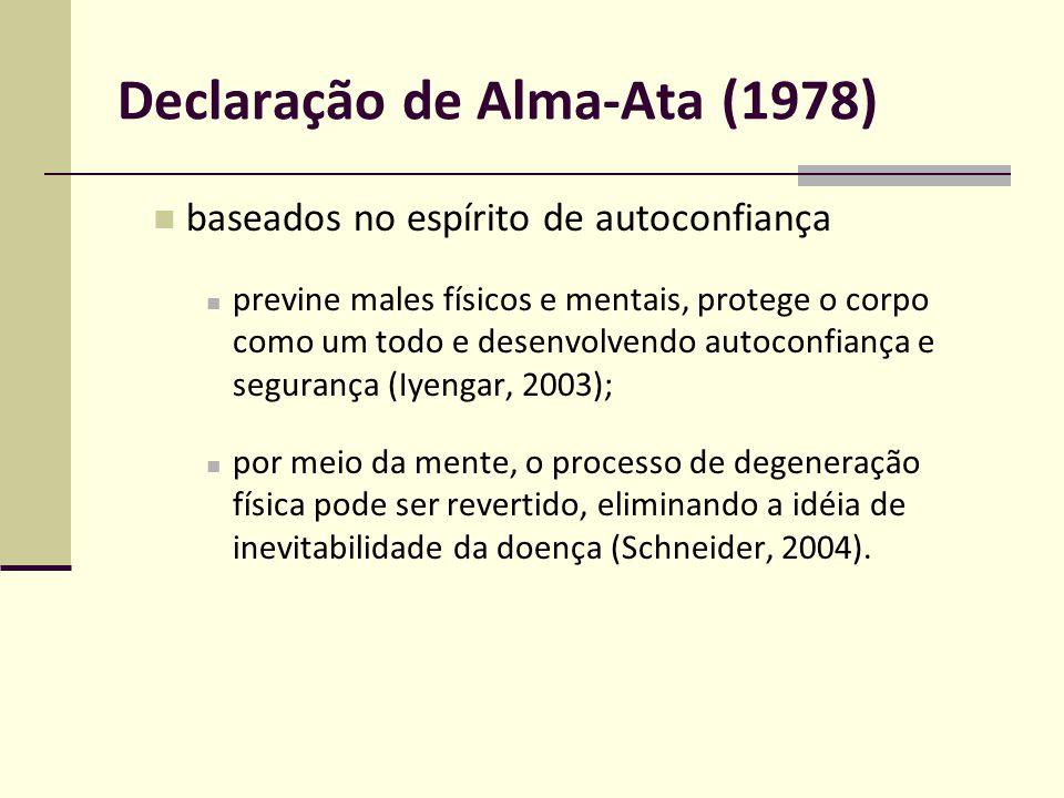 Declaração de Alma-Ata (1978) integrados, funcionais e mutuamente amparados posturas psicofísicas agem sobre os sistemas orgânicos, garantindo saúde, calma e concentração da mente (Packer, 2008).