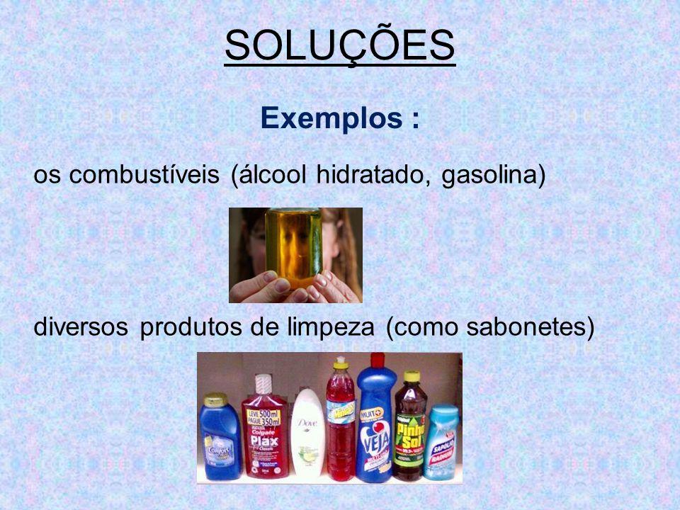 SOLUÇÕES Exemplos : os combustíveis (álcool hidratado, gasolina) diversos produtos de limpeza (como sabonetes)