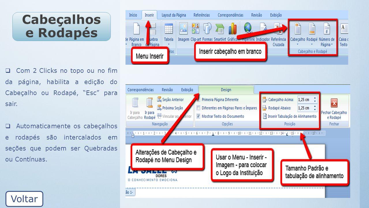 Cabeçalhos e Rodapés Com 2 Clicks no topo ou no fim da página, habilita a edição do Cabeçalho ou Rodapé, Esc para sair. Automaticamente os cabeçalhos