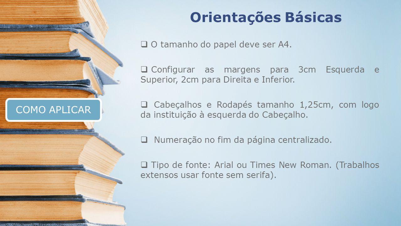 Orientações Básicas O tamanho do papel deve ser A4. Configurar as margens para 3cm Esquerda e Superior, 2cm para Direita e Inferior. Cabeçalhos e Roda