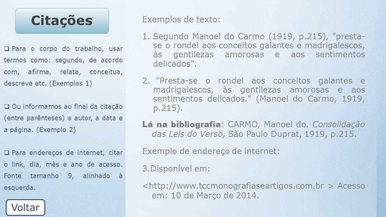 Citações Exemplos de texto: 1.Segundo Manoel do Carmo (1919, p.215),