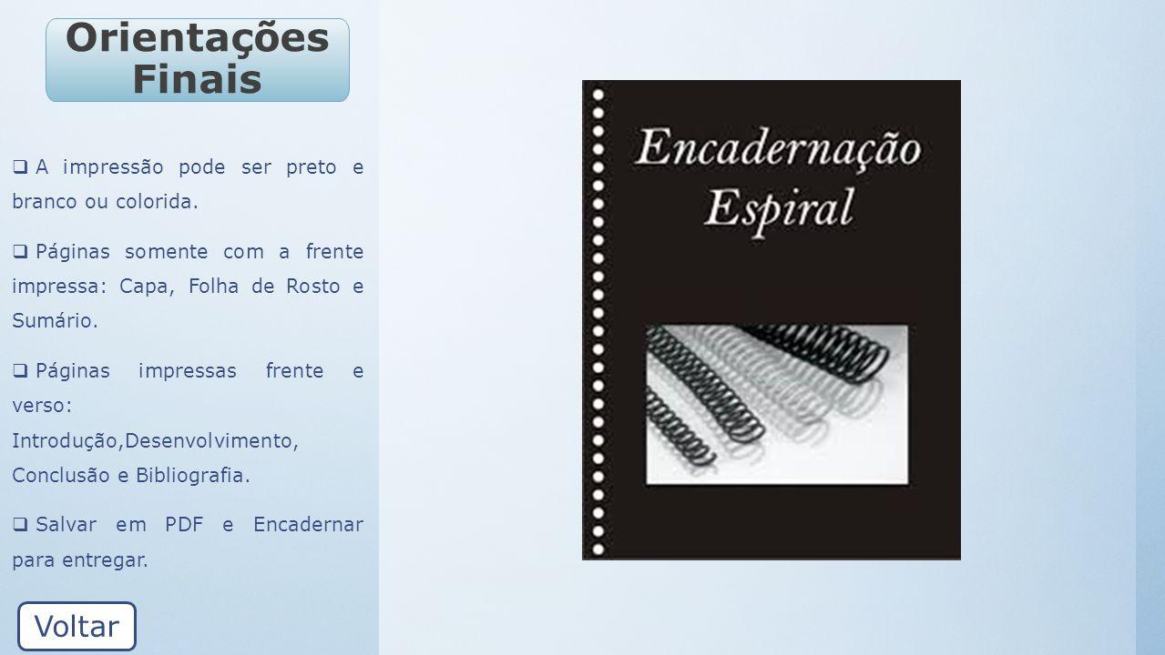 Orientações Finais A impressão pode ser preto e branco ou colorida. Páginas somente com a frente impressa: Capa, Folha de Rosto e Sumário. Páginas imp