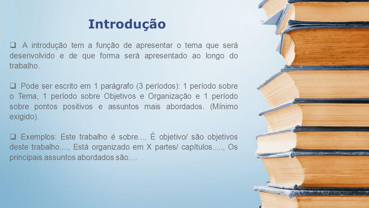 Introdução A introdução tem a função de apresentar o tema que será desenvolvido e de que forma será apresentado ao longo do trabalho. Pode ser escrito