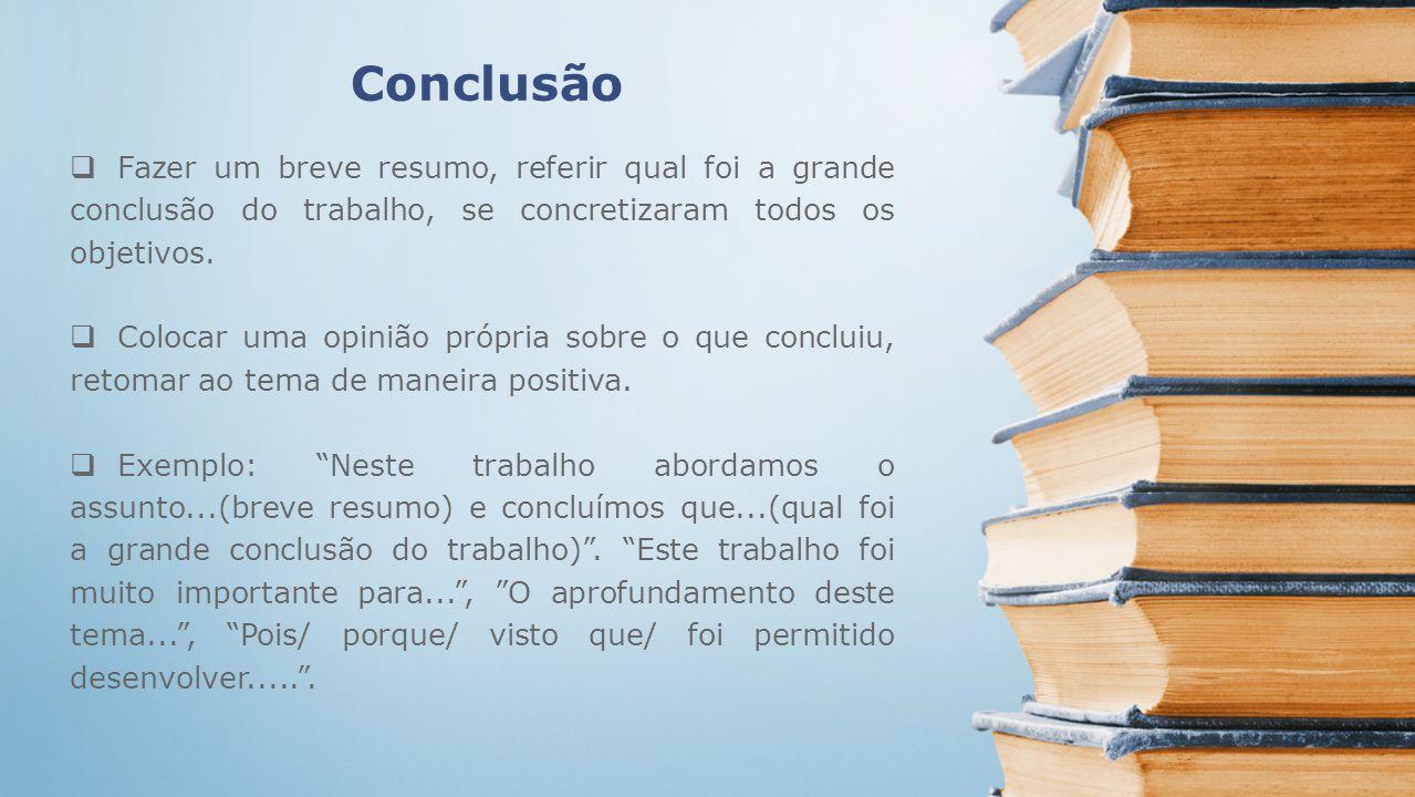 Conclusão Fazer um breve resumo, referir qual foi a grande conclusão do trabalho, se concretizaram todos os objetivos. Colocar uma opinião própria sob