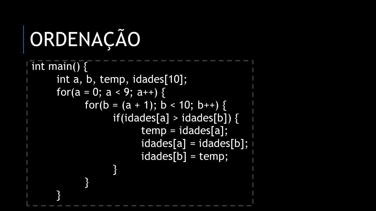 ORDENAÇÃO int main() { int a, b, temp, idades[10]; for(a = 0; a < 9; a++) { for(b = (a + 1); b < 10; b++) { if(idades[a] > idades[b]) { temp = idades[