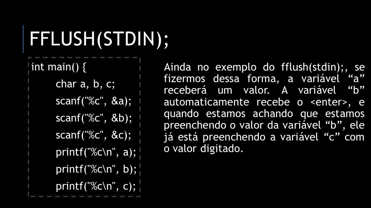 FFLUSH(STDIN); int main() { char a, b, c; scanf(