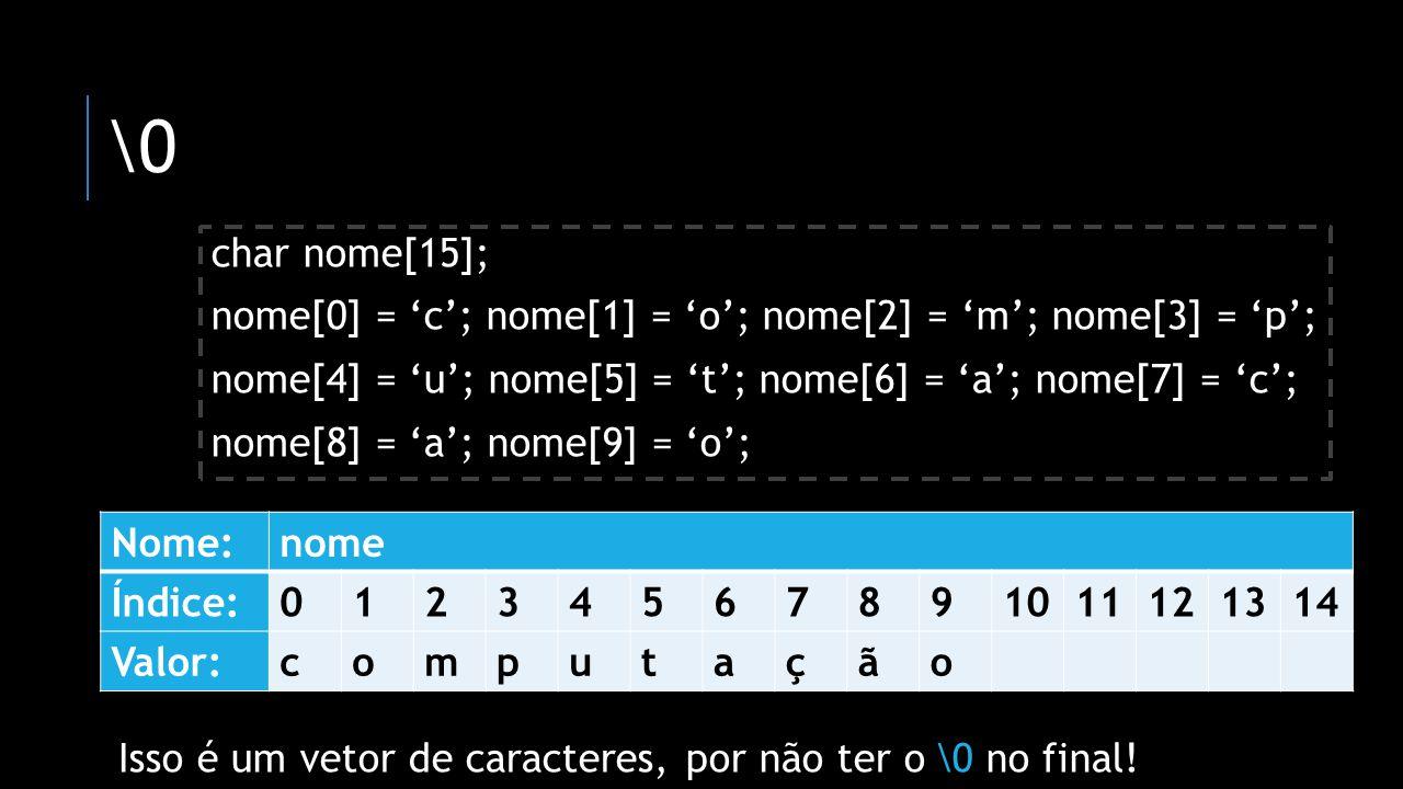 char nome[15]; nome[0] = c; nome[1] = o; nome[2] = m; nome[3] = p; nome[4] = u; nome[5] = t; nome[6] = a; nome[7] = c; nome[8] = a; nome[9] = o; Isso