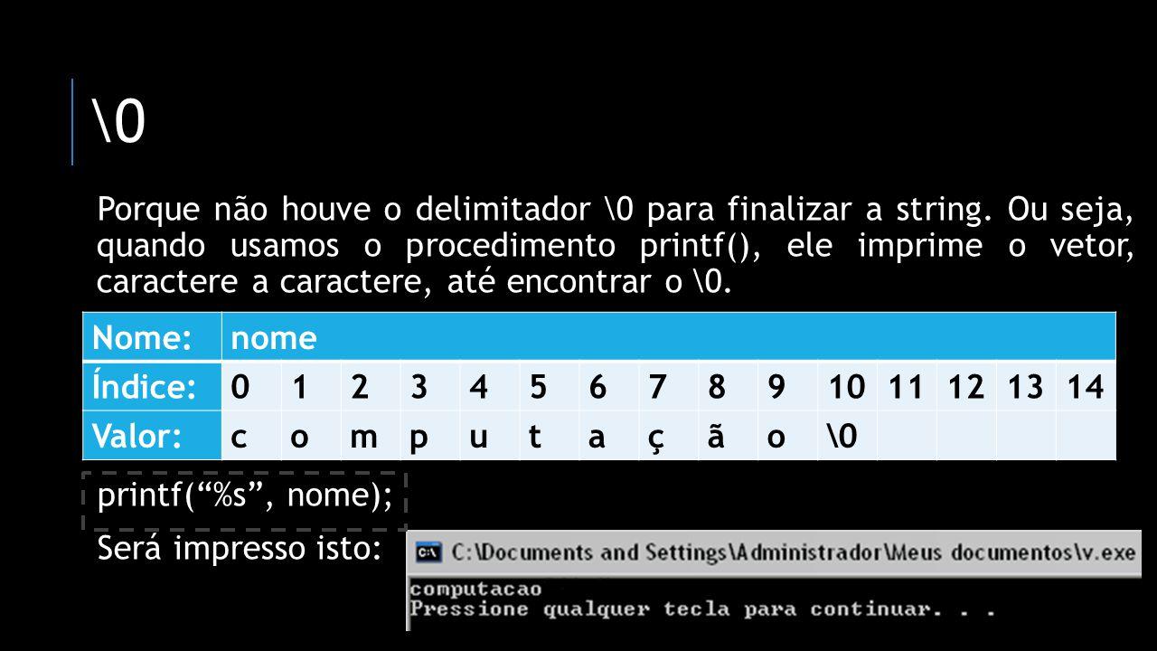 \0 Porque não houve o delimitador \0 para finalizar a string. Ou seja, quando usamos o procedimento printf(), ele imprime o vetor, caractere a caracte
