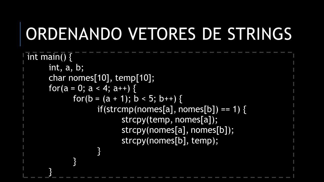 ORDENANDO VETORES DE STRINGS int main() { int, a, b; char nomes[10], temp[10]; for(a = 0; a < 4; a++) { for(b = (a + 1); b < 5; b++) { if(strcmp(nomes
