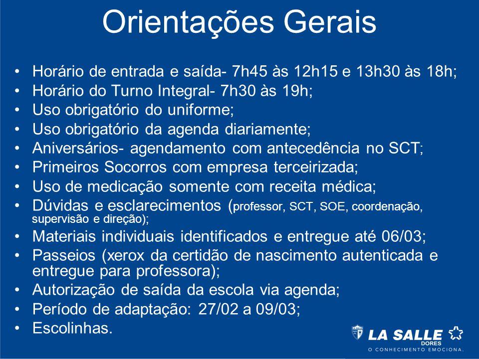 Orientações Gerais Horário de entrada e saída- 7h45 às 12h15 e 13h30 às 18h; Horário do Turno Integral- 7h30 às 19h; Uso obrigatório do uniforme; Uso