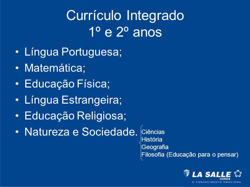 Currículo Integrado 1º e 2º anos Língua Portuguesa; Matemática; Educação Física; Língua Estrangeira; Educação Religiosa; Natureza e Sociedade. Ciência