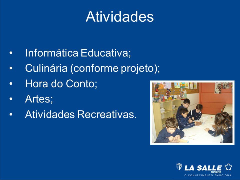 Atividades Informática Educativa; Culinária (conforme projeto); Hora do Conto; Artes; Atividades Recreativas.