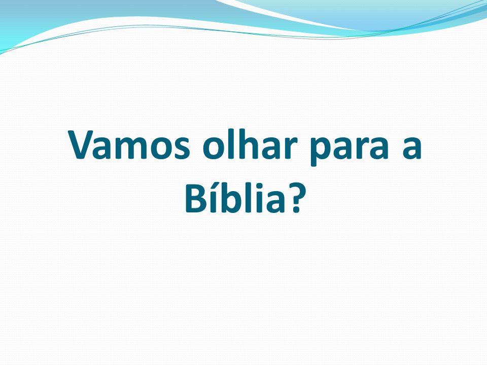 Vamos olhar para a Bíblia?