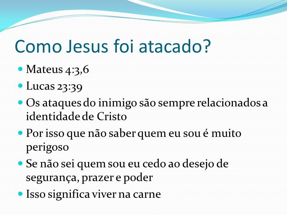 Como Jesus foi atacado? Mateus 4:3,6 Lucas 23:39 Os ataques do inimigo são sempre relacionados a identidade de Cristo Por isso que não saber quem eu s