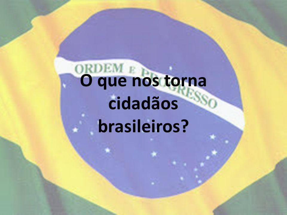 O que nos torna cidadãos brasileiros?