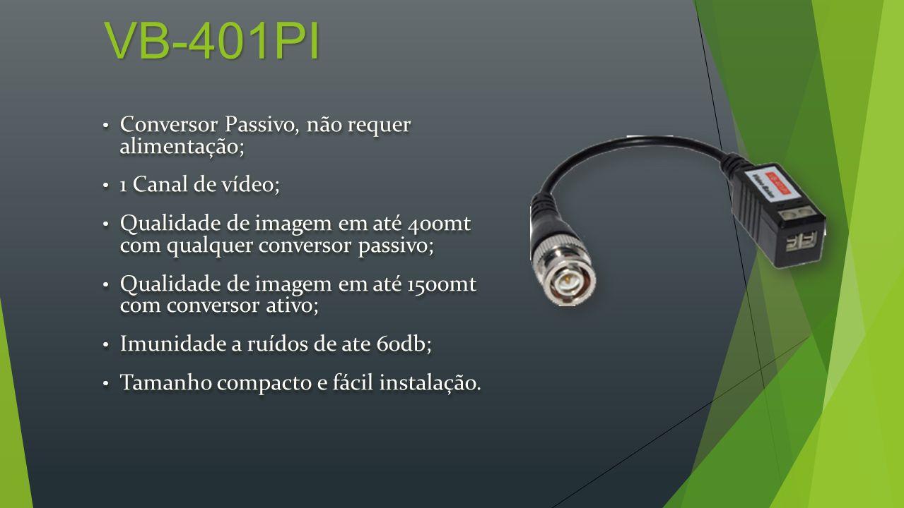 VB-401PI Conversor Passivo, não requer alimentação; Conversor Passivo, não requer alimentação; 1 Canal de vídeo; 1 Canal de vídeo; Qualidade de imagem