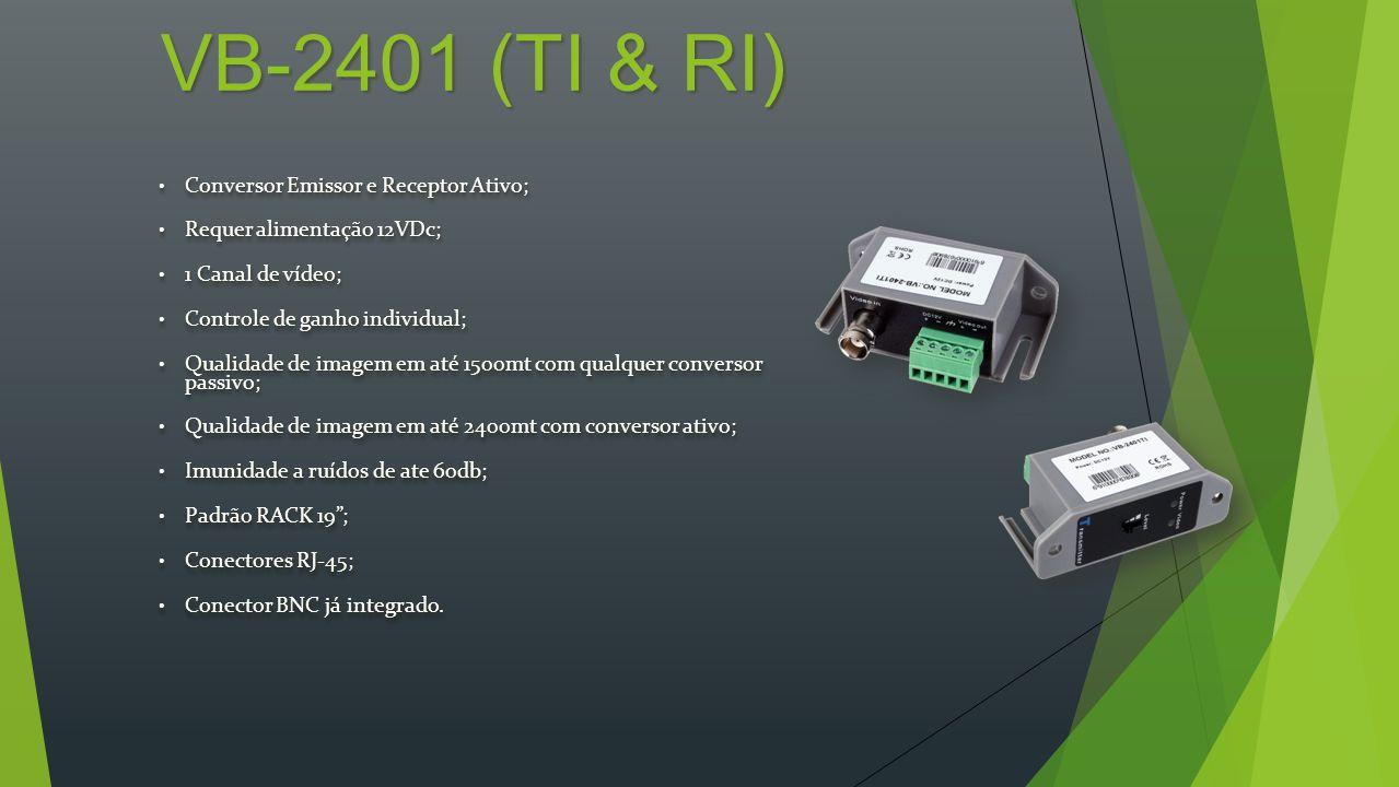 VB-2416RI Conversor Receptor Ativo, requer alimentação AC; Conversor Receptor Ativo, requer alimentação AC; 16 Canais de vídeo; 16 Canais de vídeo; Controle de ganho individual; Controle de ganho individual; Qualidade de imagem em até 1500mt com qualquer conversor passivo; Qualidade de imagem em até 1500mt com qualquer conversor passivo; Qualidade de imagem em até 2400mt com conversor ativo; Qualidade de imagem em até 2400mt com conversor ativo; Imunidade a ruídos de ate 60db; Imunidade a ruídos de ate 60db; Padrão RACK 19; Padrão RACK 19; Conectores RJ-45; Conectores RJ-45; 16 conectores BNC já integrados.