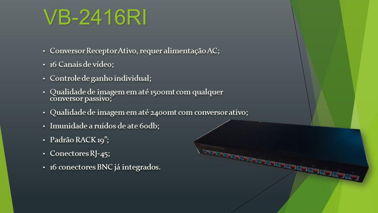 VB-2416RI Conversor Receptor Ativo, requer alimentação AC; Conversor Receptor Ativo, requer alimentação AC; 16 Canais de vídeo; 16 Canais de vídeo; Co