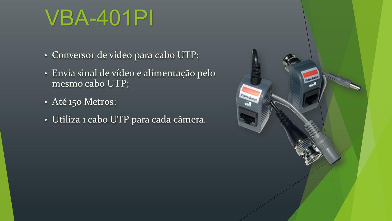 VBA-401PI Conversor de vídeo para cabo UTP; Conversor de vídeo para cabo UTP; Envia sinal de vídeo e alimentação pelo mesmo cabo UTP; Envia sinal de vídeo e alimentação pelo mesmo cabo UTP; Até 150 Metros; Até 150 Metros; Utiliza 1 cabo UTP para cada câmera.