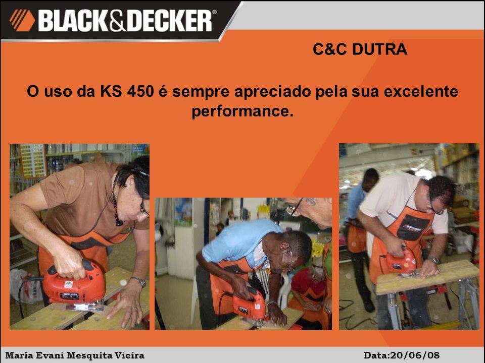 Maria Evani Mesquita Vieira Data:20/06/08 C&C DUTRA O uso da KS 450 é sempre apreciado pela sua excelente performance.
