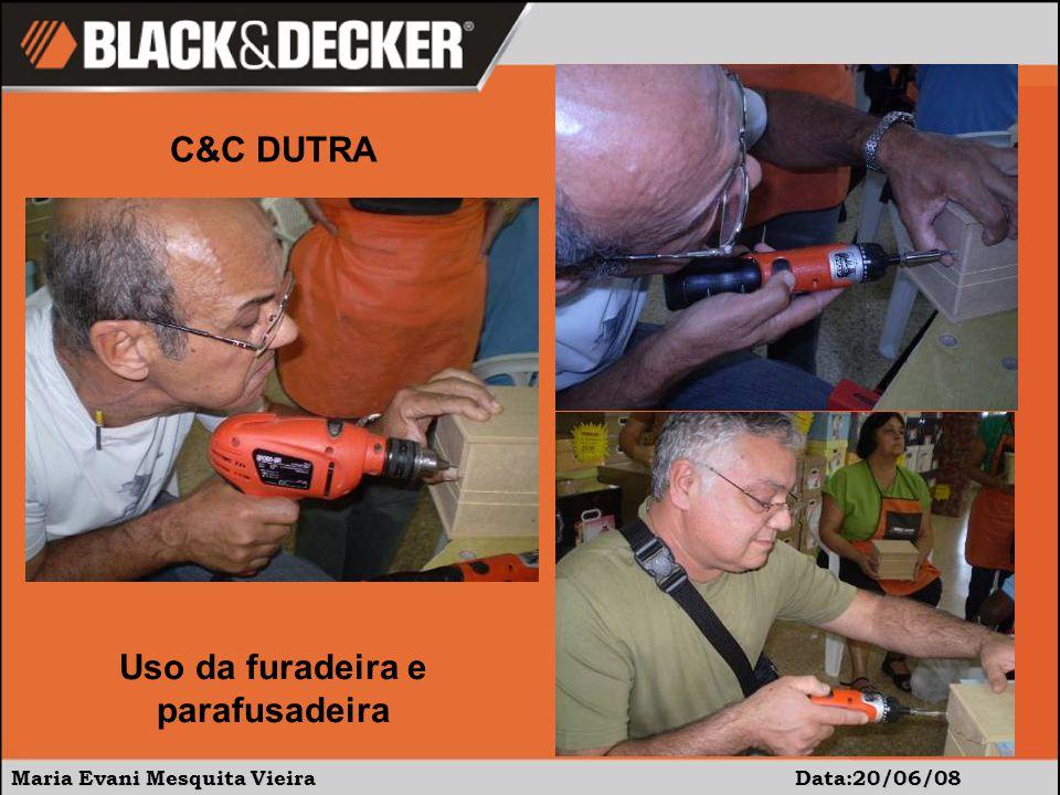 Maria Evani Mesquita Vieira Data:20/06/08 C&C DUTRA Uso da furadeira e parafusadeira