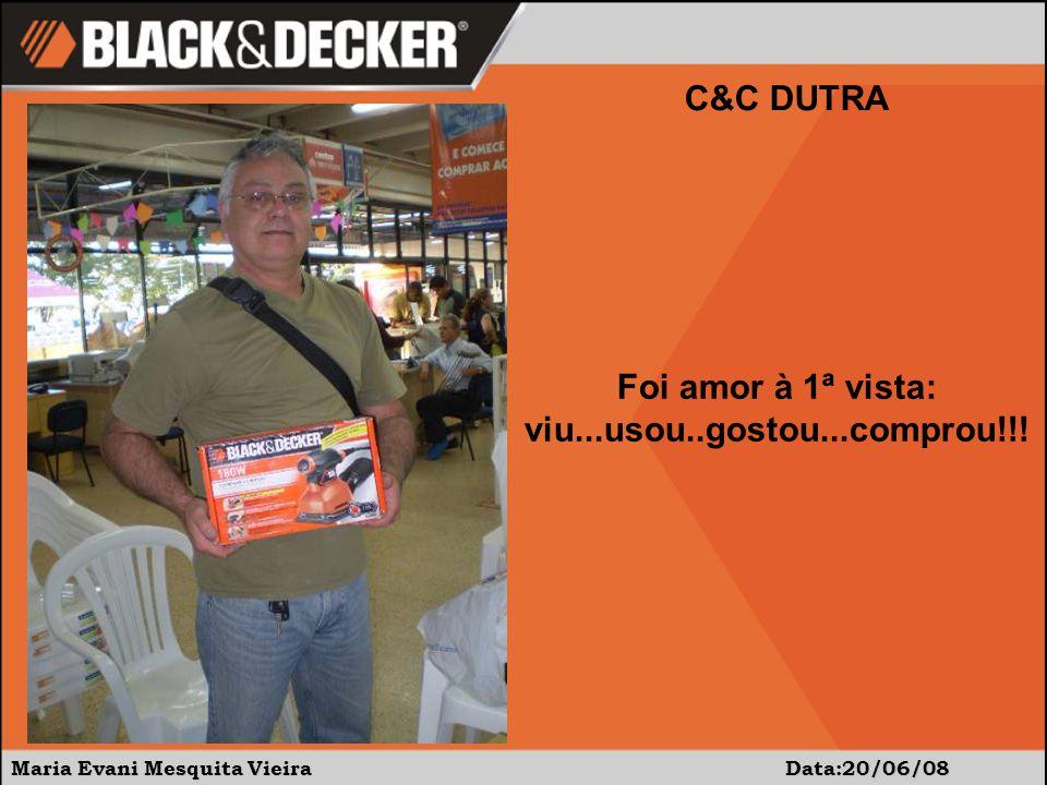 Maria Evani Mesquita Vieira Data:20/06/08 C&C DUTRA Foi amor à 1ª vista: viu...usou..gostou...comprou!!!