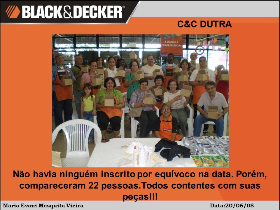 Maria Evani Mesquita Vieira Data:20/06/08 C&C DUTRA Não havia ninguém inscrito por equívoco na data.