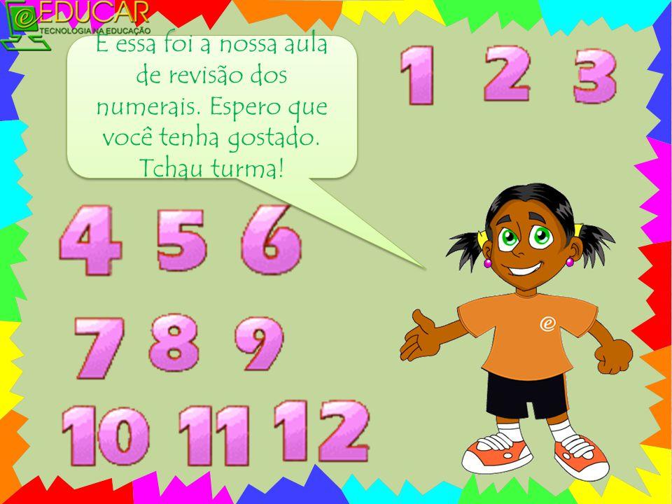 E essa foi a nossa aula de revisão dos numerais. Espero que você tenha gostado. Tchau turma!
