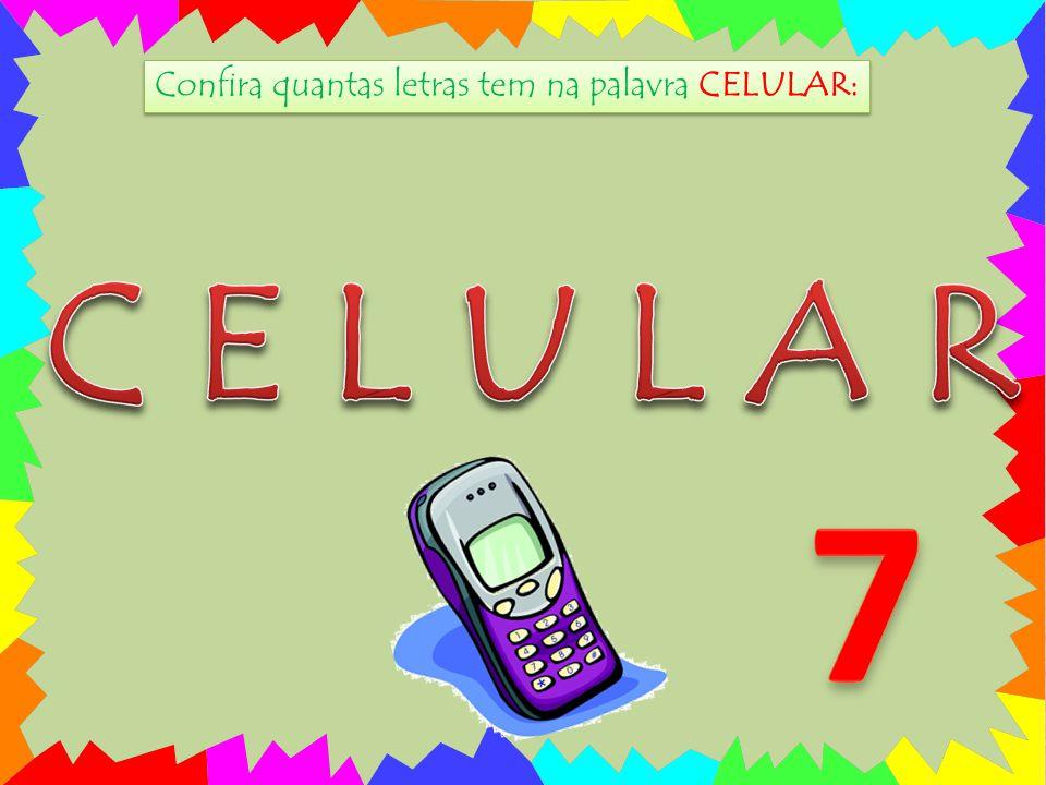 Confira quantas letras tem na palavra CELULAR: