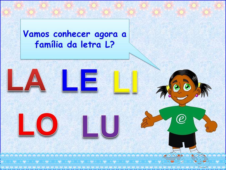 A letrinha L quando se encontra com a vogal A é uma alegria,juntas elas forma a sílaba LA.