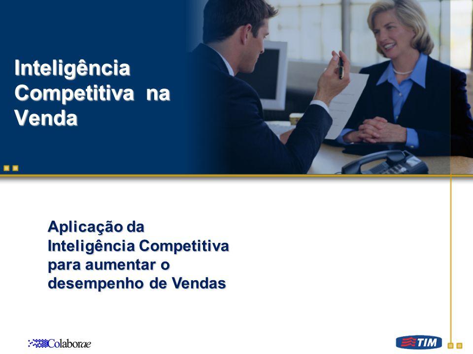 Inteligência Competitiva na Venda Aplicação da Inteligência Competitiva para aumentar o desempenho de Vendas