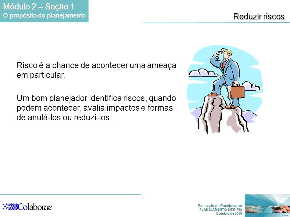Formação em Planejamento PLANEJAMENTO SITE (PS) Outubro de 2009 Reduzir riscos Risco é a chance de acontecer uma ameaça em particular. Um bom planejad